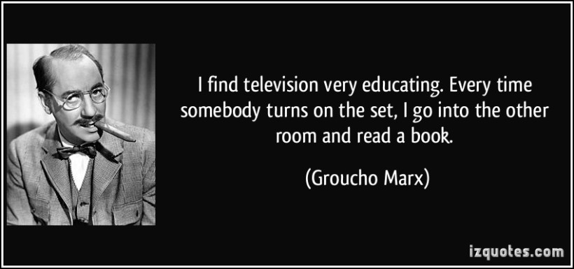 quote-i-find-television-very-educating-every-time-somebody-turns-on-the-set-i-go-into-the-other-room-groucho-marx-120884.jpg